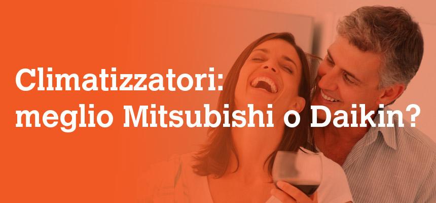 Quali climatizzatori sono meglio i mitsubishi o i daikin for Mitsubishi climatizzatori